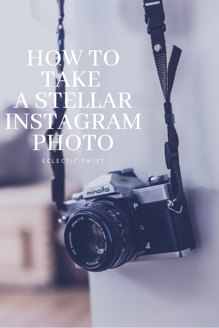 how to take a stellar instagram photo, taking a great picture, how to get a great shot, tips to create a perfect instagram photo