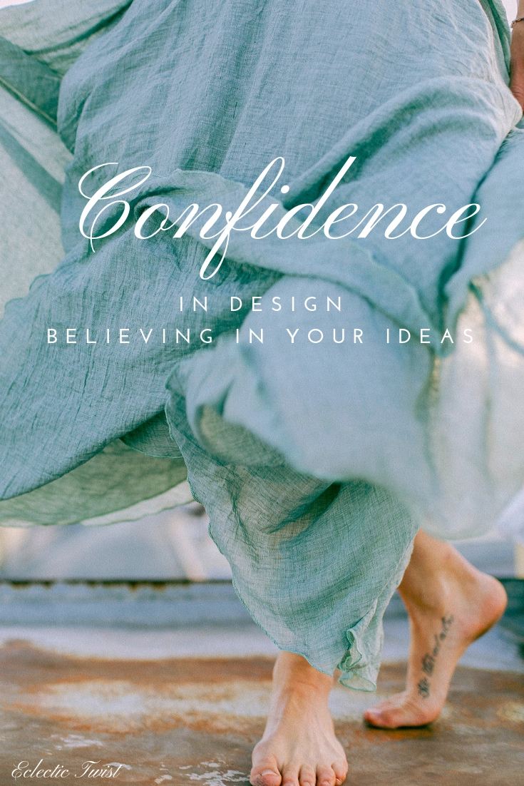 Confidence in design, believe in your ideas, taking risks, take a risk, go for the big ideas, believe in yourself, home, decor, interior design
